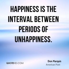 don-marquis-poet-quote-happiness-is-the-interval-between-periods-of